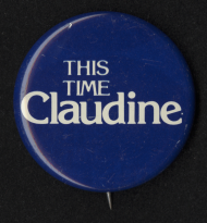 "When Claudine Schneider lost her first bid to represent a Rhode Island district, supporters started putting ""Next Time, Claudine"" bumper stickers on their cars. Schneider responded two years later with buttons that promised that this time, she would prevail."